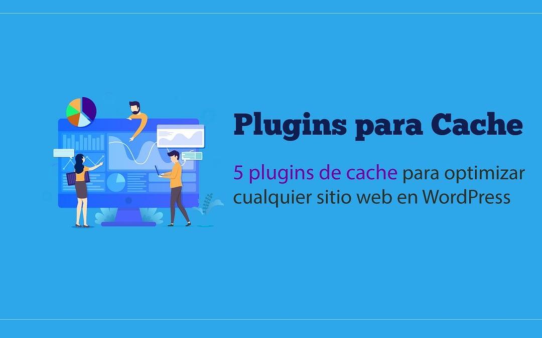 5 plugins de caché para optimizar WordPress
